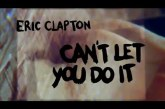 "ERIC CLAPTON  ""Can't let You Do It"""