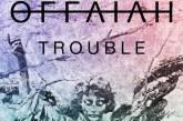 "OFFAIAH  ""Trouble"""