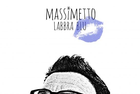 """Massimetto: arriva in tutte le radio il nuovo singolo """"LABBRA BLU"""""""