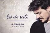 """Leonardo Lamacchia: dal 20 Gennaio arriva in tutte le radio il nuovo singolo """"Ciò Che Resta"""""""