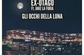 """Ex-Otago: dal 20 Gennaio in tutte le radio il nuovo singolo """"Gli occhi della Luna"""" feat. Jake La Furia"""