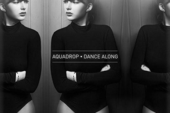 """Aquadrop. arriva in tutte le radio il singolo """"Dance Along"""""""