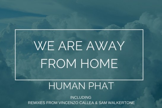 """Human Phat: in tutte le radio arriva il singolo """"We Are Away From Home"""""""