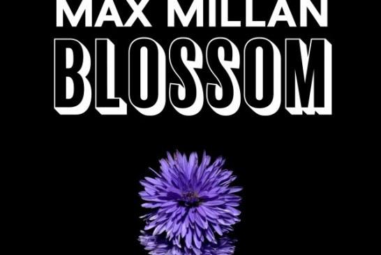 """Max Millan: in rotazione il nuovo singolo """"BLOSSOM"""""""