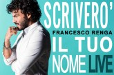 """Francesco Renga: ecco le nuove date estive del """"SCRIVERO' IL TUO NOME LIVE"""""""