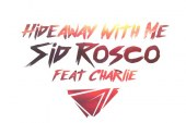 "Sid Rosco: arriva in tutte le radio il singolo ""Hideaway With Me"" feat. Charlie"